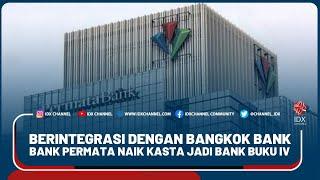 BERINTEGRASI DENGAN BANGKOK BANK, BANK PERMATA NAIK KASTA JADI BANK BUKU IV
