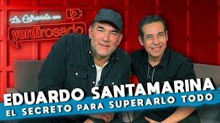 EDUARDO SANTAMARINA, el SECRETO para SUPERARLO TODO | La entrevista con Yordi Rosado