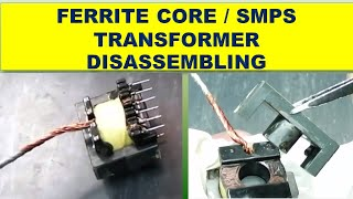 227 How to disassemble the Ferrite Core SMPS TRANSFORMER