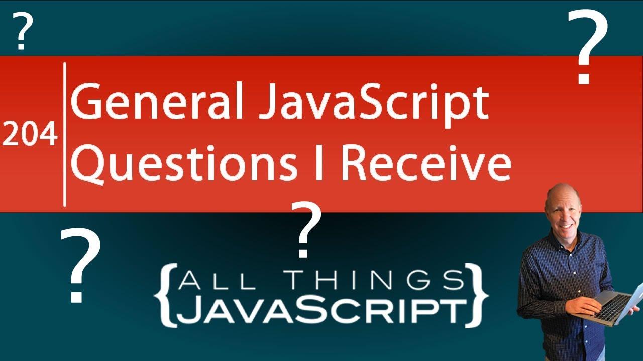 General JavaScript Questions I Receive