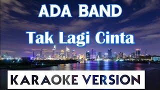 Download Ada Band - Tak Lagi Cinta Karaoke