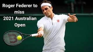 Roger federer to miss australian open 2021