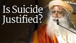 Is Suicide Justified? | Sadhguru