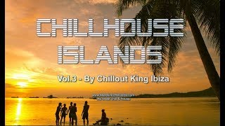 Chillout King Ibiza - Chillhouse Islands Vol.3 - Beautiful Balearic & Deephouse Gooves Del Mar