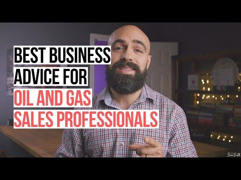 Best business advice for Oil and Gas sales professionals