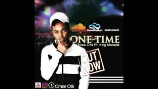 Omee Otis Ft  King Monada   One Time