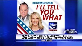 New Fox News show ... Perino & Stirewalt: Ill Tell You What