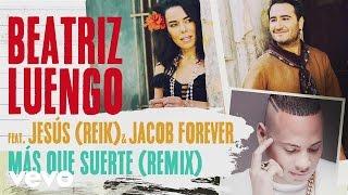Beatriz Luengo - Más Que Suerte (Remix)[Audio] ft. Jesús Navarro, Jacob Forever
