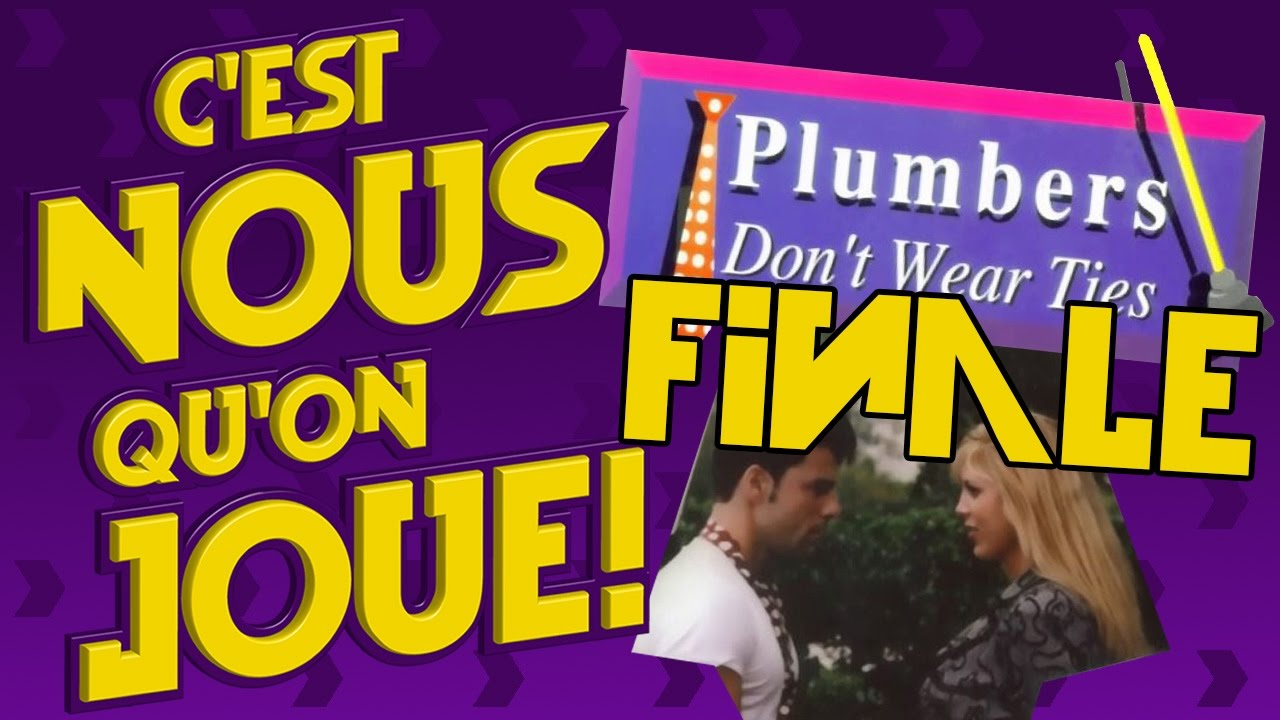 Plumbers Don't Wear Ties (3DO) - Finale(s) - feat. Stéphanie et Sylvain