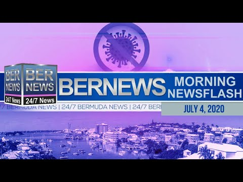 Bermuda Newsflash For Saturday, July 4, 2020