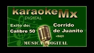 Corrido de Juanito Calibre 50 Karaoke + bajo