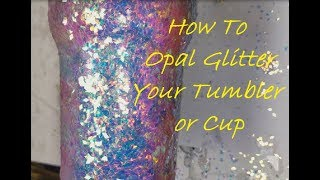 How To Opal Glitter Your Tumbler