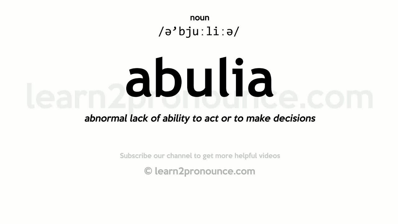 Pronunciation Of Abulia Definition Of Abulia Youtube