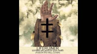 LIFERUINER - Zombies Are Good For Your Health (Poison The Well Cover)