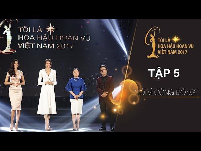 Tôi là Hoa hậu Hoàn Vũ Việt Nam - Tập 05 FULL HD - Tôi vì cộng đồng | Miss Universe Vietnam