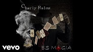 Charly Ralos - Es magia
