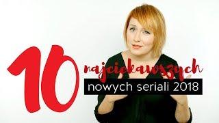 10 NAJCIEKAWSZYCH NOWYCH seriali 2018 roku | BEZ SPOILERÓW