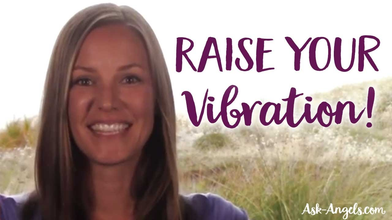 How to Raise Your Vibration - 9 Ways to Increase Your Frequency Now!
