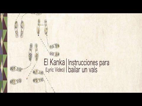 El Kanka - Instrucciones para bailar un Vals (Lyric Video)
