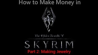 How to Make Money Fast in Skyrim - Crafting Jewelry