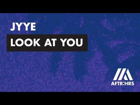 Jyye - Look At You