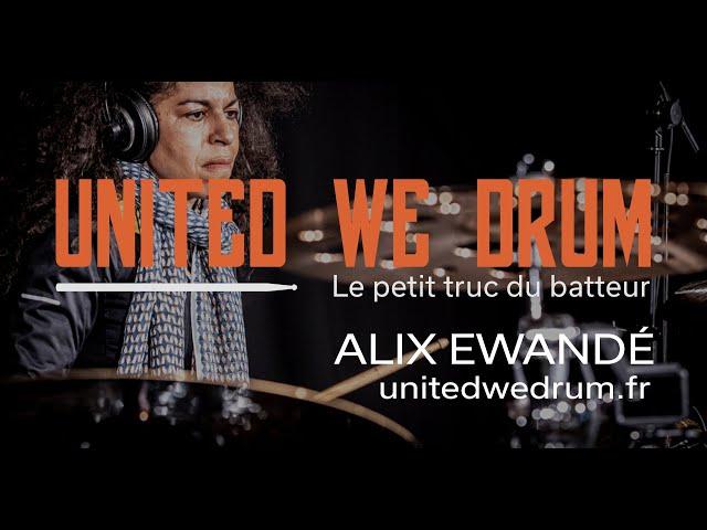 Alix Ewandé - United We Drum, le petit truc du batteur
