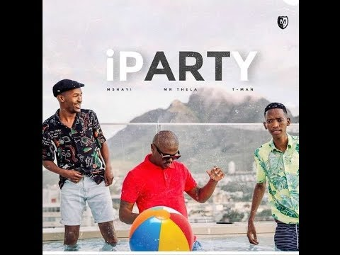 Mshayi & Mr Thela - Iparty ft. T-Man