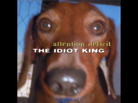 Attention Deficit - Unclear Inarticulate Things - The Idiot King 2001