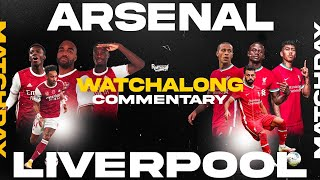 ARSENAL v LIVERPOOL | WATCHALONG LIVE FANZONE COMMENTARY