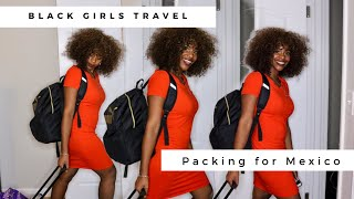 Black Girls Travel | Packing for Mexico | Packing for the OVER Packer