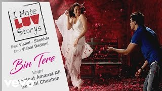 Bin Tere Best Audio Song - I Hate Luv Storys|Sonam Kapoor|Imran Khan|Sunidhi Chauhan