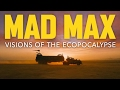 Mad Max: Visions of the Ecopocalypse