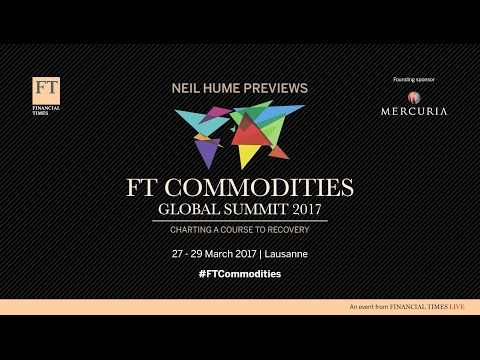 Neil Hume previews the FT Commodities Summit 2017