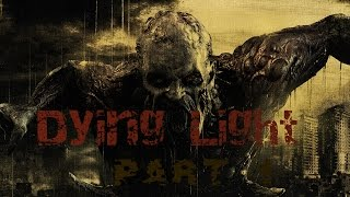 Dying Light #1-Уроки паркура и большой зомби