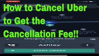 How to Cancel a Uber and Get The cancellation Fee.