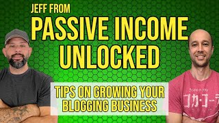 Blogging Talk with Jeff From Passive Income Unlocked (Excellent New Blogger Advice Inside)
