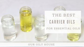 Top 10 Best Carrier Oils for Essential Oils | Diluting Essential Oils