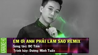 [Karaoke] Em Ơi Anh Phải Làm Sao Remix - Dương Minh Tuấn (Beat Chuẩn)