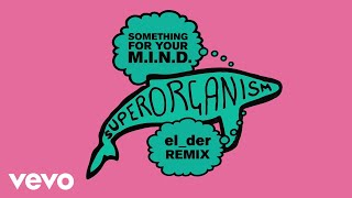 Superorganism - Something For Your M.I.N.D. (el_der Remix) (Official Audio)