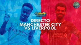 ? DIRECTO: MANCHESTER CITY VS LIVERPOOL #SundayLMI