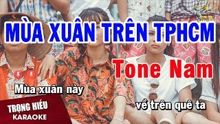 Karaoke Mùa Xuân Trên Thành Phố Hồ Chí Minh Remix Tone Nam Nhạc Sống | Trọng Hiếu