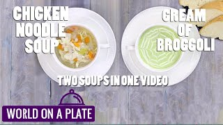 How to make chicken noodle soup and super-healthy cream of broccoli soup | World on a Plate