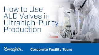 Swagelok Manufacturing Virtual Tour: Semiconductor Industry