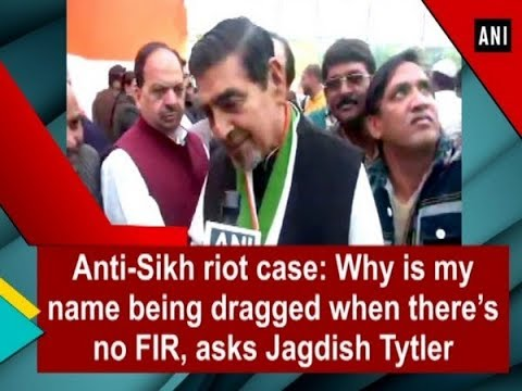 Anti-Sikh riot case: Why is my name being dragged when there's no FIR, asks Jagdish Tytler