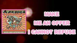 Sufjan Stevens - Make Me an Offer I Cannot Refuse (Lyrics)