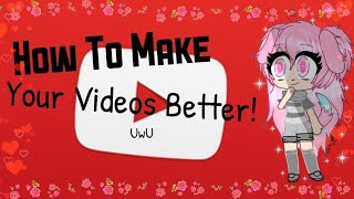 How To Make Your Videos Better! | (Remake) Gacha Life & Kinemaster Tutorial Video