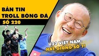 Bản tin Troll Bóng Đá số 220: U23 Việt Nam hạt giống số 1 và phần còn lại của châu Á