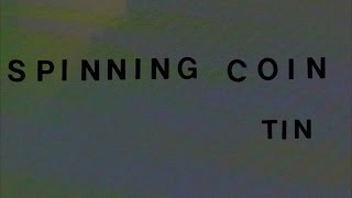 Spinning Coin - Tin (Official Video)