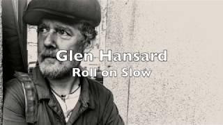 Glen Hansard - Roll On Slow !! Lyrics !! New song 2018 !! Between Two Shores Album !