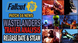 Fallout 76 News - Wastelanders Official Trailer Analysis - Steam Release & New ATX Items!